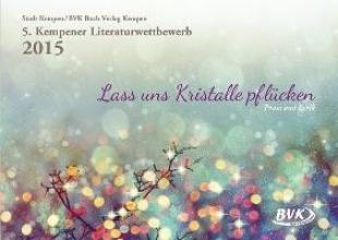 5. Kempener Literaturwettbewerb - Lass uns Kristalle pflücken