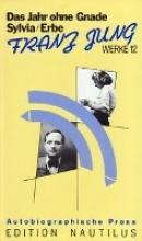 Jung, Franz Werke 12. Das Erbe /Sylvia /Das Jahr ohne Gnade. Autobiographische Prosa