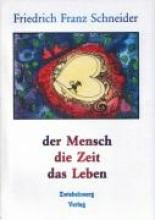 Schneider, Friedrich F Der Mensch - die Zeit - das Leben