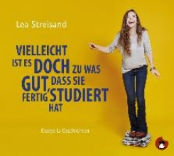 Streisand, Lea Vielleicht ist es doch zu was gut, dass sie fertig studiert hat