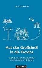 Schweizer, Urban Aus der Großstadt in die Provinz