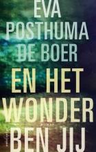 Eva Posthuma de Boer , En het wonder ben jij