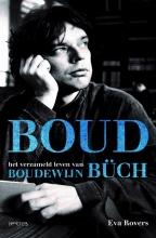 Eva  Rovers Boud - Het verzameld leven van Boudewijn Buch