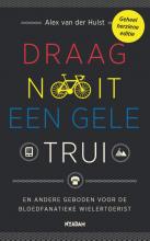 Alex van der Hulst Draag nooit een gele trui