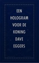 Dave  Eggers Een hologram voor de koning