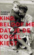 Florian  Huber Kind, beloof me dat je de kogel kiest
