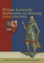 , Willem Lodewijk: stadhouder en strateeg (1560-1620-2020)
