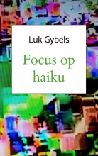 Luk Gybels , Focus op haiku