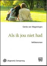 Gerda van Wageningen Als ik jou niet had - grote letter uitgave