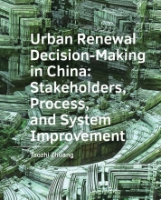 Taozhi Zhuang , Urban ­Renewal ­Decision-Making in China: Stakeholders, Process, and System ­Improvement