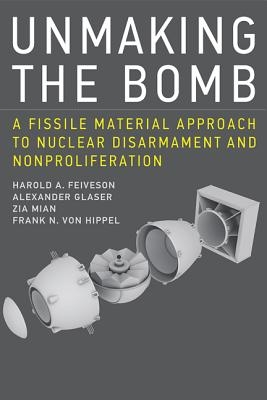 Harold A. (Princeton University) Feiveson,   Alexander (Princeton University) Glaser,   Zia (Princeton University) Mian,   Frank N. von (Princeton University) Hippel,Unmaking the Bomb