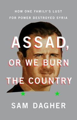 Sam Dagher,Assad or We Burn the Country