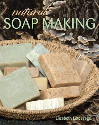 Elizabeth Letcavage,   Melissa Harden,Natural Soap Making