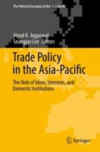 Vinod K. Aggarwal,   Seungjoo Lee,Trade Policy in the Asia-Pacific