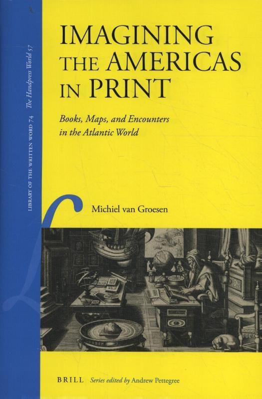 Michiel Van Groesen,Imagining the Americas in Print