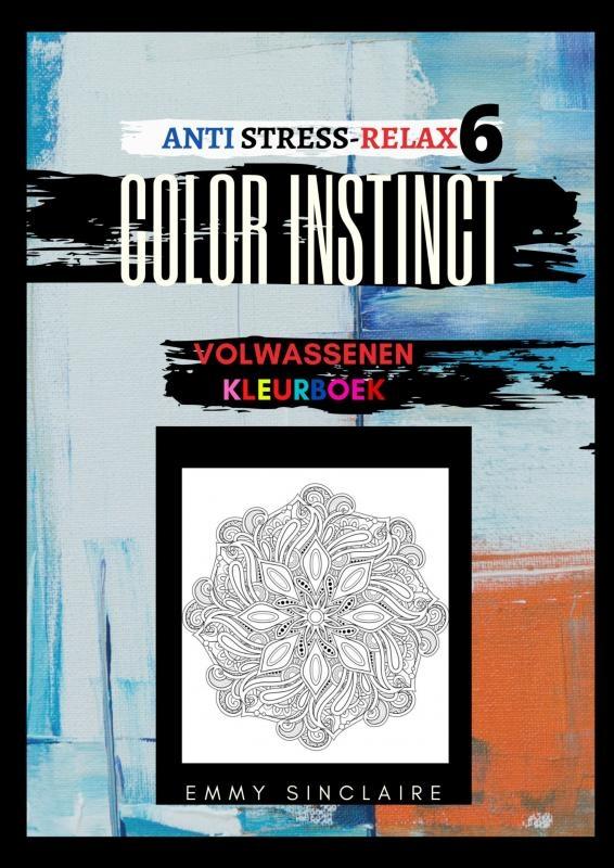 Emmy Sinclaire,Volwassenen kleurboek Color Instinct 6 : Anti Stress Relax Fantasie