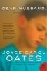 Oates, Joyce Carol,Dear Husband,