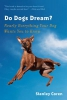 Coren, Stanley,Do Dogs Dream? - Nearly Everything Your Dog Wants You to Know