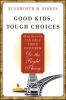 Kidder, Rushworth M.,Good Kids, Tough Choices