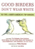 Good Birders Don`t Wear White,50 Tips from North America`s Top Birders