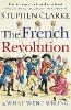 Clarke Stephen,French Revoltion and What Went Wrong