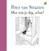 Peter van Straaten,Hoe was je dag schat?