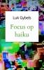 <b>Luk  Gybels</b>,Focus op haiku
