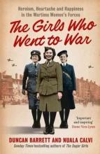 Duncan Barrett,   Nuala Calvi The Girls Who Went to War