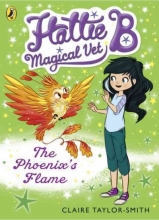 Claire Taylor-Smith Hattie B, Magical Vet: The Phoenix`s Flame (Book 6)