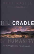 Mark (Professor of Geography, University College London) Maslin The Cradle of Humanity