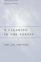 Winter, Steven L A Clearing in the Forest - Law, Life and Mind