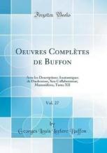 Buffon, Georges Louis Leclerc Buffon, G: Oeuvres Complètes de Buffon, Vol. 27