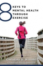 Christina Hibbert 8 Keys to Mental Health Through Exercise
