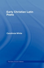 Carolinne White Early Christian Latin Poets
