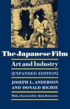 Anderson, Joseph L. The Japanese Film - Art and Industry - Expanded Edition