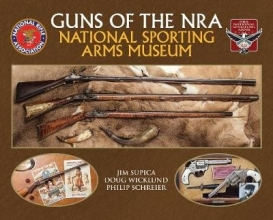Supica, Jim,   Wicklund, Doug,   Schreier, Philip Guns of the NRA National Sporting Arms Museum