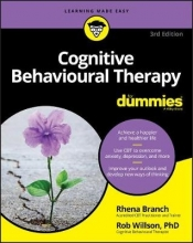 Rob Willson,   Rhena Branch Cognitive Behavioural Therapy For Dummies