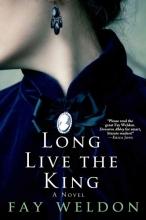 Weldon, Fay Long Live the King