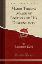 Park, Lawrence Park, L: Major Thomas Savage of Boston and His Descendants (