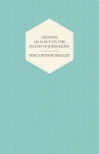 Shelley, Percy Bysshe Adonais - An Elegy on the Death of John Keats