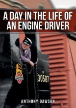 Anthony Dawson A Day in the Life of an Engine Driver