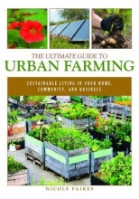 Faires, Nicole The Ultimate Guide to Urban Farming