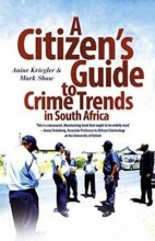 Anine Kriegler,   Mark Shaw A citizen`s guide to crime trends in South Africa