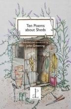 John Greening Ten Poems about Sheds