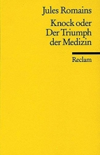 Romains, Jules Knock oder Der Triumph der Medizin