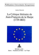 Hunwick, Andrew La Critique Litteraire de Jean-Francois de La Harpe (1739-1803)