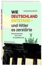 Grevelhörster, Ludger Wie Deutschland entstand - und Hitler es zerstörte