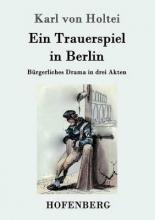 Karl von Holtei Ein Trauerspiel in Berlin