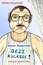 Kosznitzki, Volker G�nner Mambrallek: Gezz kucksse!