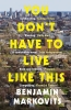 Benjamin Markovits, ,You Don`t Have To Live Like This